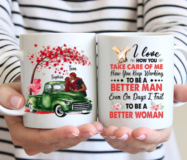 Kissing Couple Valentines Personalized Mug - I Love How You Take Care Of Me To Be A Better Man Even On Days I Fail To Be A Better Woman