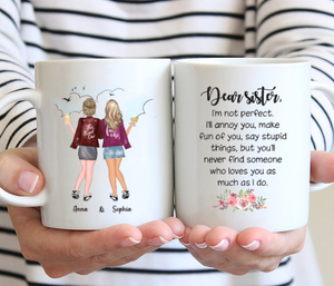 Personalized 2 Sisters Mug - Dear Sister, I'm Not Perfect I'll Annoy You Make Fun Of You Stay Stupid Things, But You'll Never Find Someone Who Loves You As Much As I Do