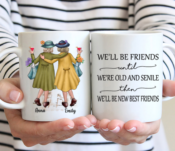 Personalized Mug Best Friends- We'll Be Friends Until We're Old And Senile, Then We'll Be New Best Friends