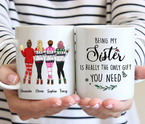 Four Sisters Customized Mug - Sweaters Leggings - Being My Sister Is Really The Only Gift You Need