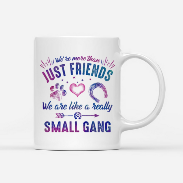 Personalized Horse & Dogs Mug - We're More Than Just Friends We Are Like A Really Small Gang