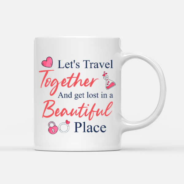 Ceramic Mug - Let's Travel Together And Get Lost In A Beautiful Place