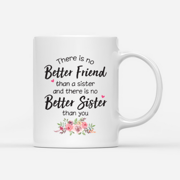 Personalized 3 Sisters Mug - There Is No Better Friend Than A Sister And There Is No Better Sister Than You