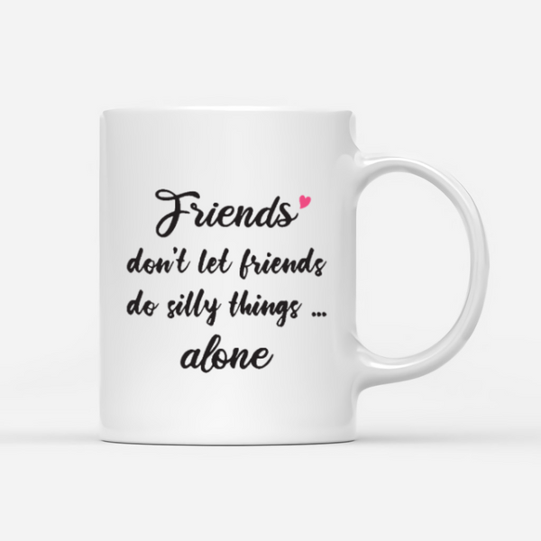 Personalized Four Girls Best Friends Mug- Friends Don't Let Friends Do Silly Things Alone