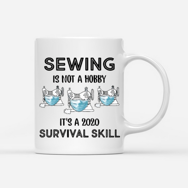 Love Sewing Personalized Mug - Sewing Is Not A Hobby It's A 2020 Survival Skill
