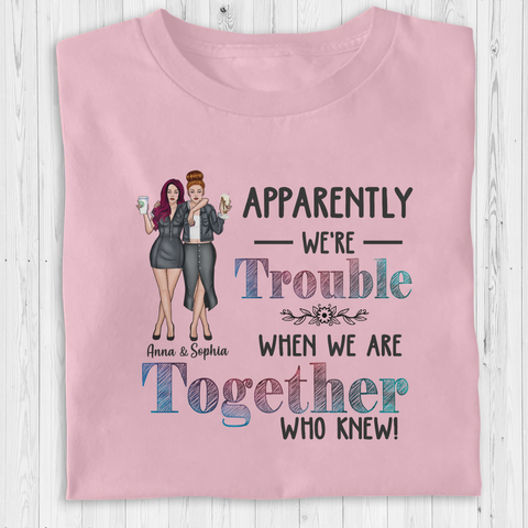 Personalized Friend Girl - Apparently We're Trouble When We Are Together Who Knew!