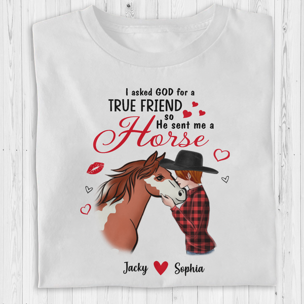 Personalized Horse T shirt - I Asked GOD For A True Friend So He Sent Me A Horse