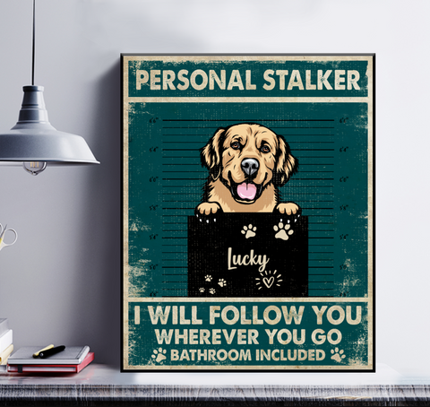 Personalized Dog Poster - Personal Stalker I Will Follow You Wherever You Go Bathroom Included