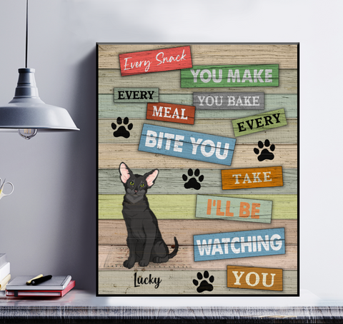 Personalized Cat Poster - Every Snack You Make Every Meal You Bake Every Bite You Take I'll Be Watching You