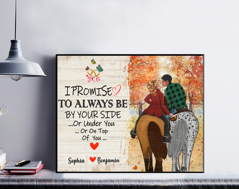 Personalized Couple Horse Poster - I Promise To Always Be By Your Side Or Under You Or On Top Of You