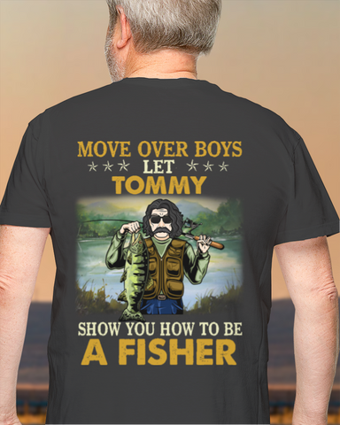 Personalised Fishing Shirt - Move Over Boys Let Old Man Show You How To Be Fisher