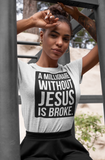 A Millionaire without JESUS is Broke T-Shirt