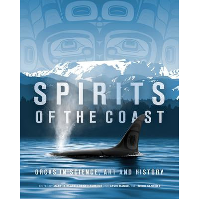 Spirits of the Coast: Orcas in Science, Art and History (Hardcover) - Ninth and Pine