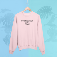 Load image into Gallery viewer, DON'T GROW UP IT'S A TRAP Sweatshirt