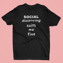 Load image into Gallery viewer, SOCAIL DISTANCING: SUITS ME FINE T-SHIRT