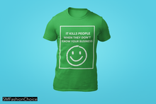Load image into Gallery viewer, IT KILLS PEOPLE WHEN THEY DON'T KNOW YOUR BUSINESS  Tee