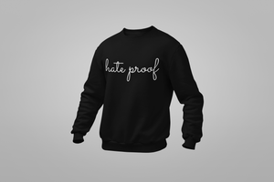 HATE PROOF Sweatshirt