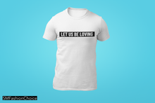 Load image into Gallery viewer, LET US BE LOVING T-SHIRT
