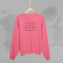 Load image into Gallery viewer, LIFE IS SHORT IF YOU CANT LAUGH AT YOURSELF' CALL ME I WILL Sweatshirt