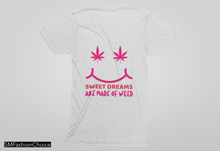 Load image into Gallery viewer, SWEET DREAMS ARE MADE OF WEED Tee