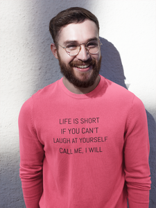 LIFE IS SHORT IF YOU CANT LAUGH AT YOURSELF' CALL ME I WILL Sweatshirt