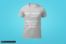 Load image into Gallery viewer, DON'T TAKE LIFE TOO SERIOUSLY... Tee