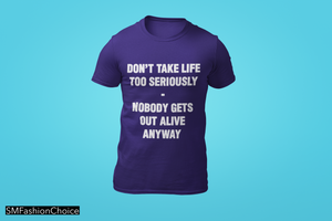 DON'T TAKE LIFE TOO SERIOUSLY... Tee