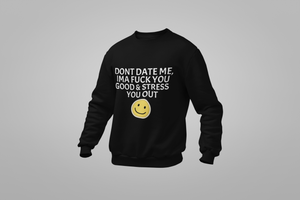 DONT DATE ME Sweatshirt