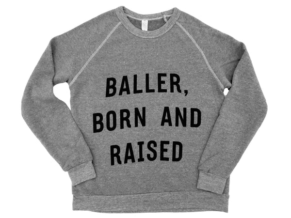 Baller, Born And Raised Sweatshirt