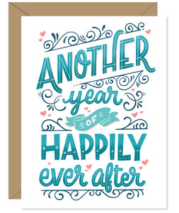 Another year of happily ever after anniversary card Hand lettered card from Hello Sweetie - Custom illustrated, printed and packaged in Halifax, Nova Scotia by Hello Sweetie Design