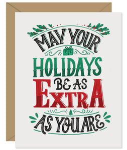May your holidays be as extra as you are Hand lettered card from Hello Sweetie - Custom illustrated, printed and packaged in Halifax, Nova Scotia by Hello Sweetie Design