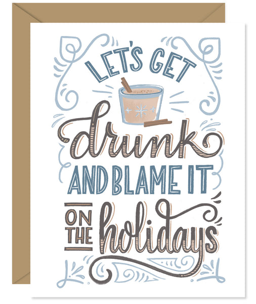 Let's get drunk and blame it on the holidays Hand lettered card from Hello Sweetie - Custom illustrated, printed and packaged in Halifax, Nova Scotia by Hello Sweetie Design