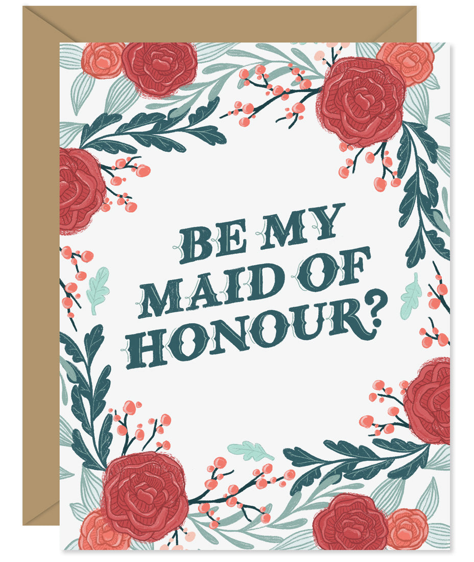 Be My Maid Of Honour Rose Floral Wedding Card - Hand lettered and illustrated by Hello Sweetie printed and packaged in Halifax, Nova Scotia