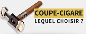 Quel Coupe Cigare choisir ?