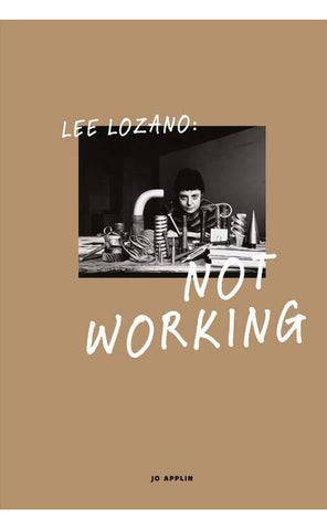 Not Working. Lee Lozano