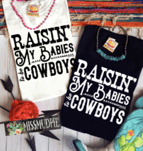 Load image into Gallery viewer, Raisin' my babies to be cowboys