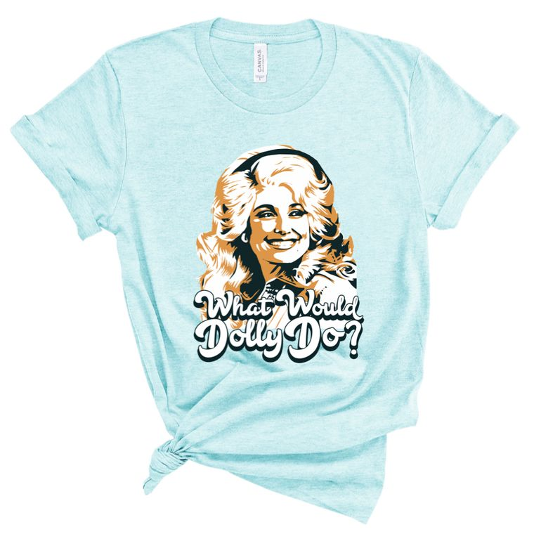 WHAT WOULD DOLLY DO?  TEE  ICE BLUE