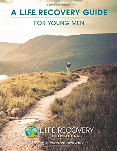 L.I.F.E. Recovery Guide for Young Men: Helping High School & College-aged Guys Struggling with Sexual Addiction
