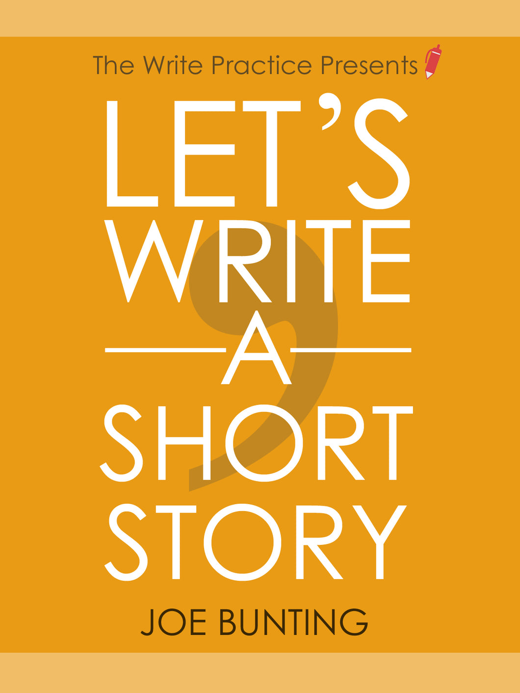 Let's Write a Short Story: How to Write and Publish a Short Story