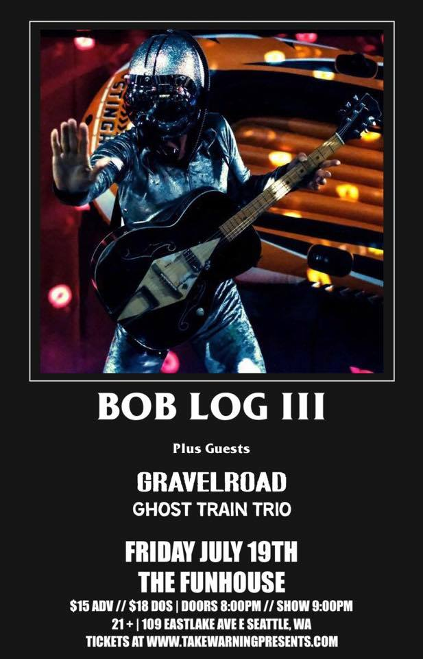 Bob Log III with GravelRoad at The Funhouse on July 19