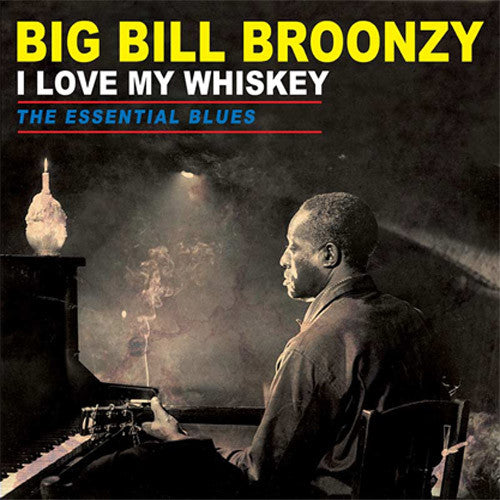 Big Bill Broonzy I Love My Whiskey The Essential Blues - vinyl LP