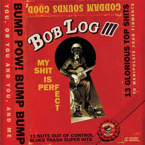 Bob Log III My Shit Is Perfect - vinyl LP