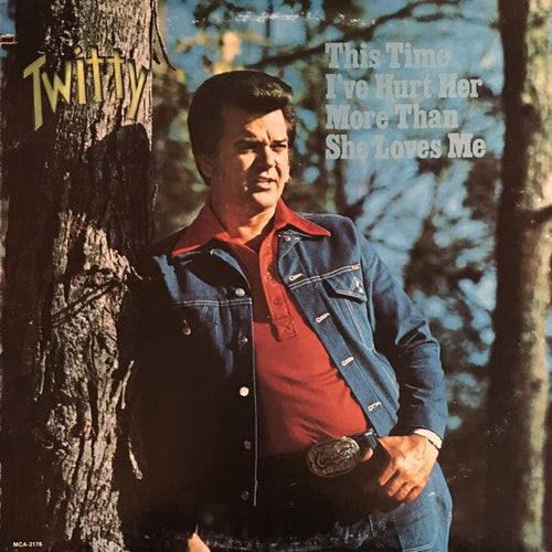 Conway Twitty This Time I've Hurt Her More Than She Loves Me - vinyl LP