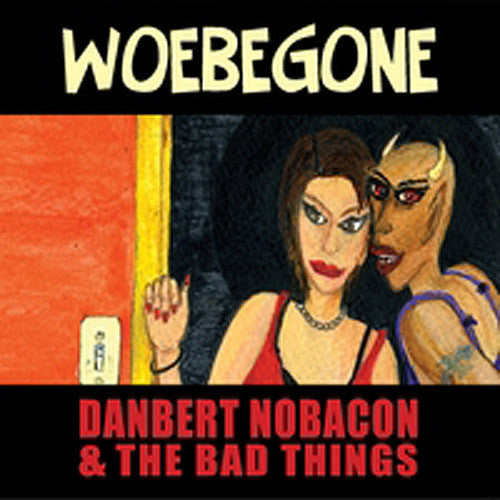 Danbert Nobacon and The Bad Things Woebegone - compact disc