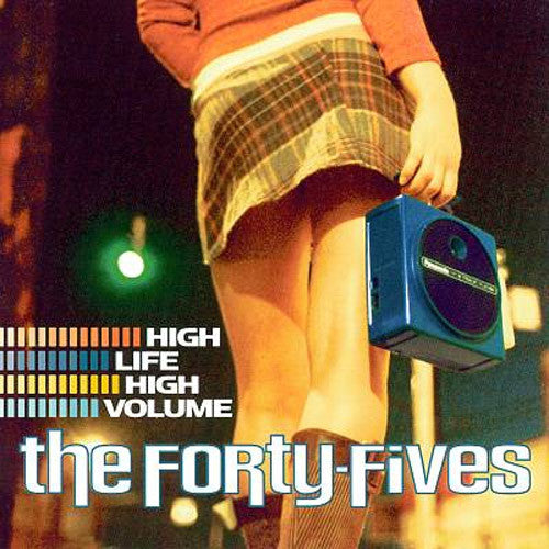 The Forty-Fives High Life High Volume - compact disc