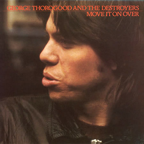 George Thorogood and The Destroyers Move It On Over - vinyl LP