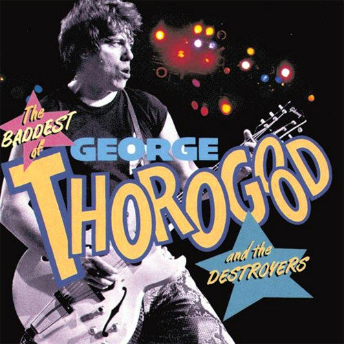 George Thorogood The Baddest of George Thorogood and The Destroyers - compact disc