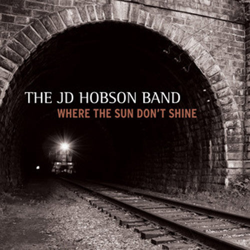 JD Hobson Band Where The Sun Don't Shine - compact disc