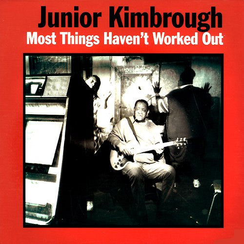 Junior Kimbrough Most Things Haven't Worked Out - vinyl LP