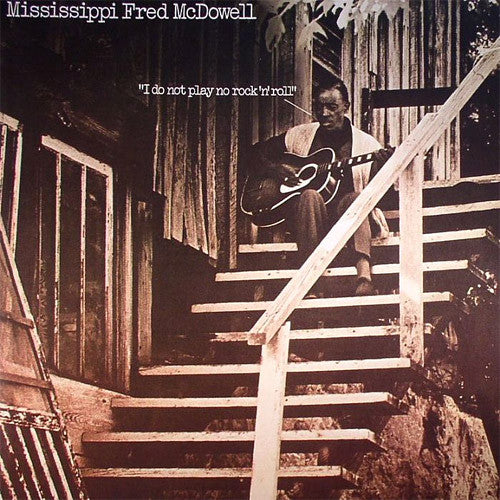 Mississippi Fred McDowell I Do Not Play No Rock n Roll - vinyl LP